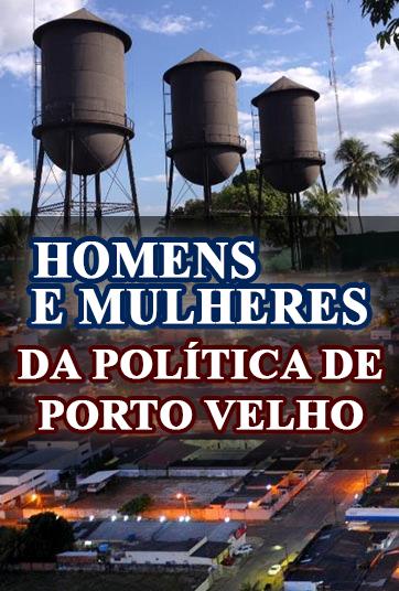 Homens & Mulheres da Política de Porto Velho